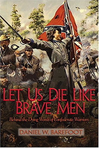 9780895873118: Let Us Die Like Brave Men: Behind The Dying Words Of Confederate Warriors