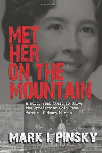 Met Her on the Mountain: A Forty-Year Quest to Solve the Appalachian Cold-Case Murder of Nancy Morgan (0895876116) by Mark I. Pinsky