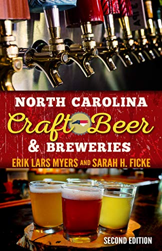 North Carolina Craft Beer & Breweries: Second Edition: Erik L Myers; Sarah H Ficke