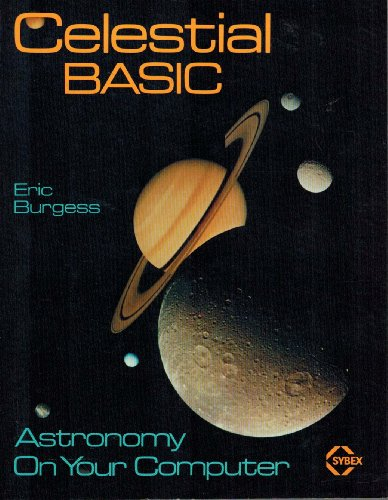 9780895880871: Celestial BASIC: Astronomy on Your Computer
