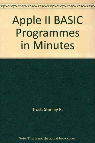 Apple II BASIC Programmes in Minutes: Trost, Stanley R.