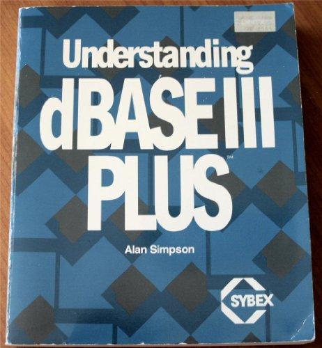 9780895883490: Understanding dBASE III Plus (Sybex Computer Books)