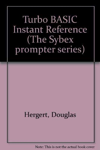 Turbo BASIC Instant Reference (The SYBEX prompter series): Douglas Hergert