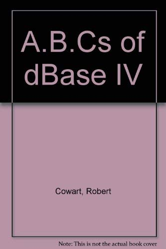 A.B.Cs of dBase IV: Cowart, Robert