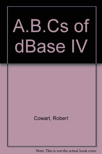 A.B.Cs of dBase IV: Cowart, Robert