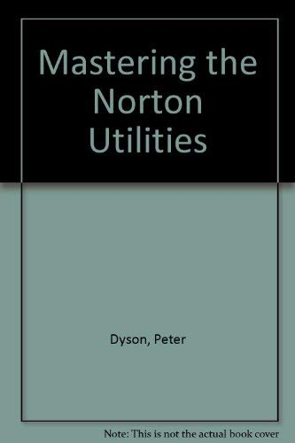 Mastering the Norton Utilities: Dyson, Peter