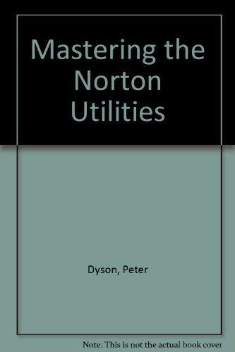Mastering the Norton Utilities: Dyson, Peter