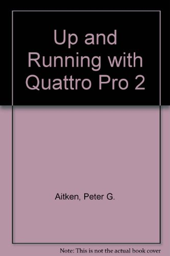 Up and Running with Quattro Pro 2 (0895887916) by Peter G. Aitken