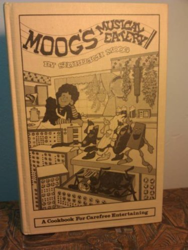 9780895940001: Moog's musical eatery: A cookbook for carefree entertaining