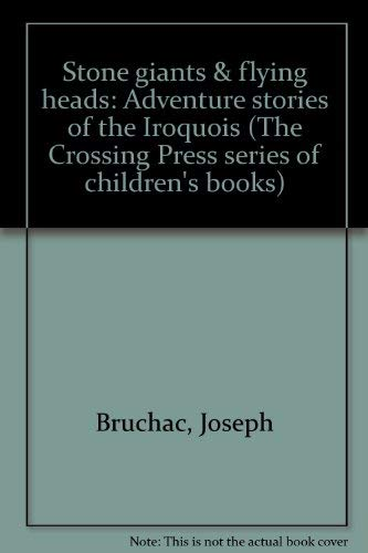 9780895940063: Stone giants & flying heads: Adventure stories of the Iroquois (The Crossing Press series of children's books)