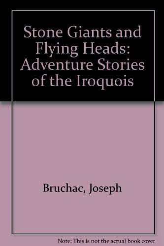 9780895940070: Stone Giants and Flying Heads: Adventure Stories of the Iroquois