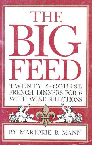 The big feed: Twenty 3-course French dinners for 6 with wine selections: Mann, Marjorie B