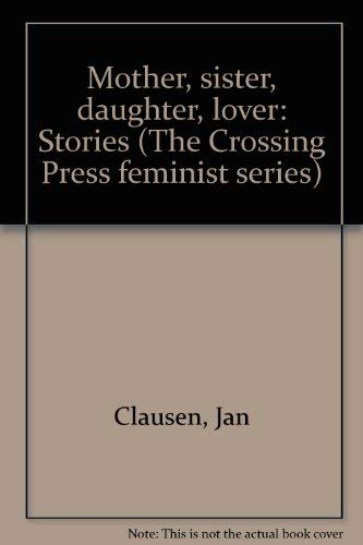 Mother, sister, daughter, lover: Stories (The Crossing: Clausen, Jan