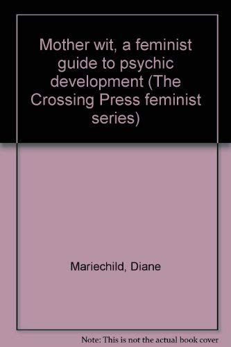 9780895940506: Mother wit, a feminist guide to psychic development (The Crossing Press feminist series)