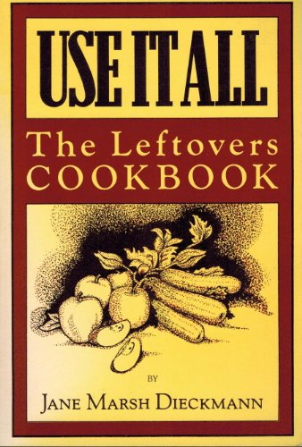 9780895940612: Use It All: The Leftovers Cookbook