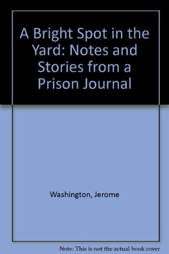 A Bright Spot in the Yard: Notes and Stories from a Prison Journal: Washington, Jerome
