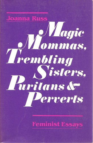 Magic Mommas, Trembling Sisters, Puritans and Perverts: Essays on Sex and Pornography (9780895941633) by Russ, Joanna