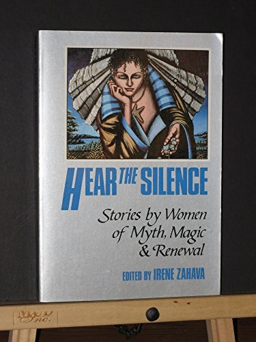 Hear the Silence: Stories By Women of Myth, Magic and Renewal