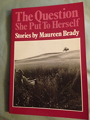 The Question She Put to Herself (0895942283) by Brady, Maureen