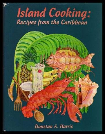 Island Cooking Recipes from the Caribbean: Harris Dunstan A.