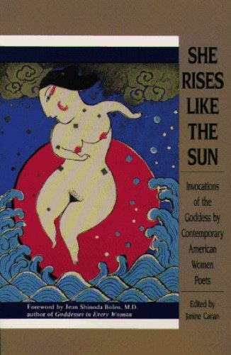 She Rises Like the Sun: Invocations of the Goddess by Contemporary American Women Poets