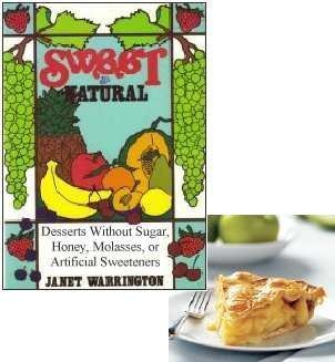 9780895945112: Sweet & Natural: Desserts Without Sugar, Honey, Molasses or Artificial Sweetners