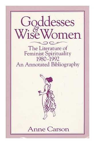 9780895945365: Goddesses and Wise Women: The Literature of Feminist Spirituality 1980-1992 : An Annotated Bibliography