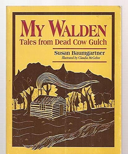 My Walden: Tales from Dead Cow Gulch: Baumgartner, Susan