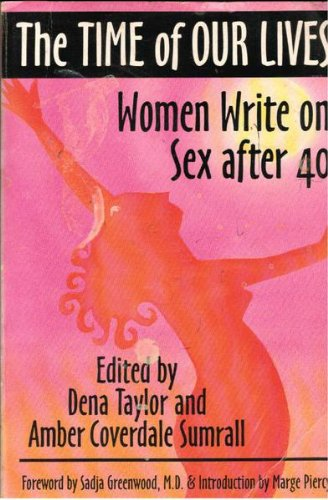 The TIME OF OUR LIVES - Women Write on Sex After 40 (*autographed*): Taylor, Dena and Amber ...