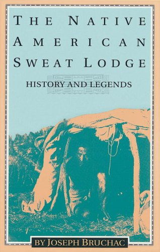 The Native American Sweat Lodge: History and: Joseph Bruchac