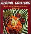 9780895946669: Global Grilling: Sizzling Recipes from Around the World