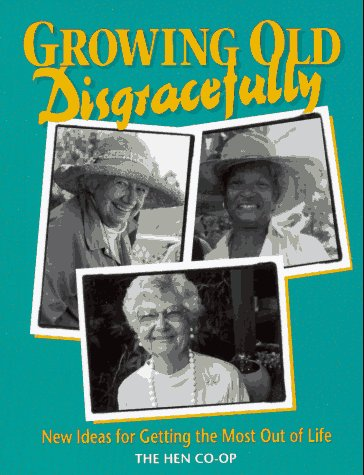 9780895946720: Growing Old Disgracefully: New Ideas for Getting the Most Out of Life