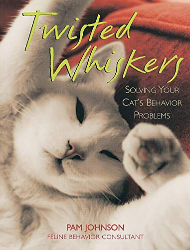 Twisted Whiskers: Solving Your Cat's Behavior Problems (9780895947109) by Pam Johnson-Bennett