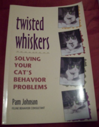9780895947116: Twisted whiskers: Solving your cat's behavior problems