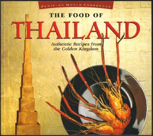9780895947697: The Food of Thailand: Authentic Recipes from the Golden Kingdom (Periplus World Cookbooks)