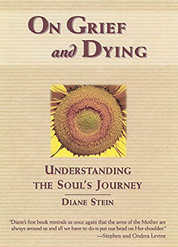 On Grief and Dying: Understanding the Soul's Journey (0895948303) by Diane Stein