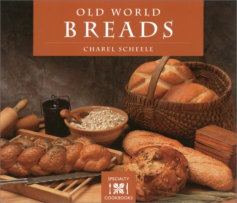 Old World Breads (Specialty Cookbooks): Charel Scheele