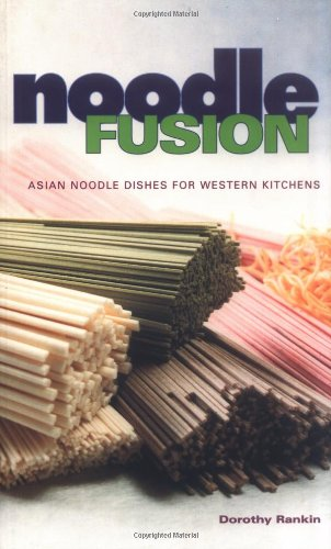 Noodle Fusion: Asian Noodle Dishes for Western Kitchens (0895949563) by Dorothy Rankin