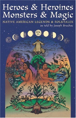 Heros and Heroines Monsters and Magic: Native American Legends and Folktales