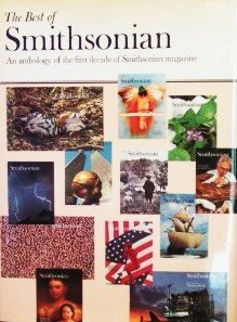 The Best of Smithsonian: An Anthology of the First Decade of Smithsonian Magazine - 1st Edition/1...