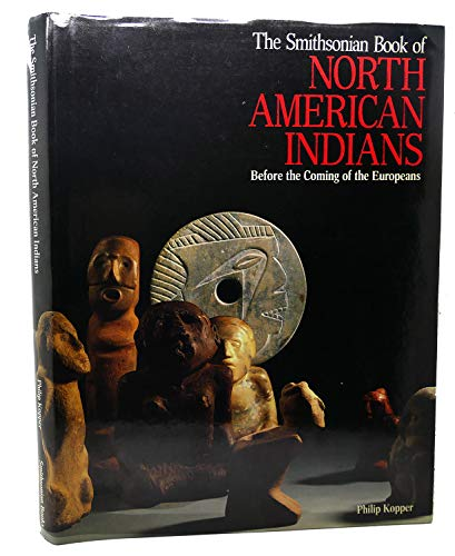 THE SMITHSONIAN BOOK OF NORTH AMERICAN INDIANS : Before the Coming of the Europeans: Kopper, Philip...