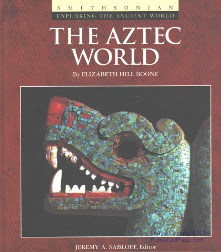 The Aztec World (Smithsonian Exploring the Ancient World)