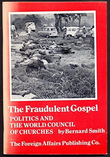 The fraudulent gospel: Politics and the World Council of Churches: Smith, Bernard