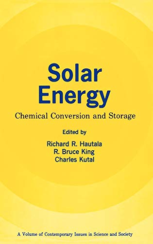 Solar Energy: Chemical Conversion and Storage (Contemporary Issues in Science and Society): Hautala...