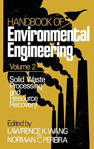 Handbook of Environmental Engineering: Solid Waste Processing and Resource Recovery v. 2 (Handbook Of Environmental Engineering, 1)