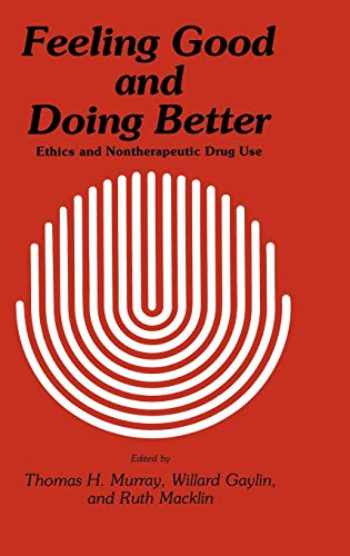 9780896030619: Feeling Good and Doing Better: Ethics and Nontherapeutic Drug Use (Contemporary Issues in Biomedicine, Ethics, and Society)