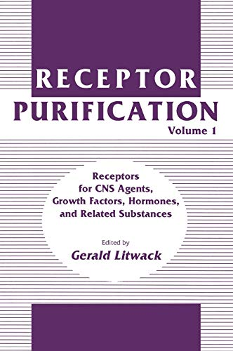 Receptor Purification Volume 1 Receptors for CNS Agents, Growth Factors, Hormones, and Related ...