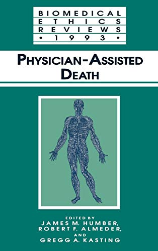 Physician-Assisted Death (Biomedical Ethics Reviews (closed)): Editor-James M. Humber;