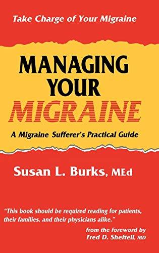 Managing Your Migraine: A Migraine Sufferer S Practical Guide: Burks, Susan L.