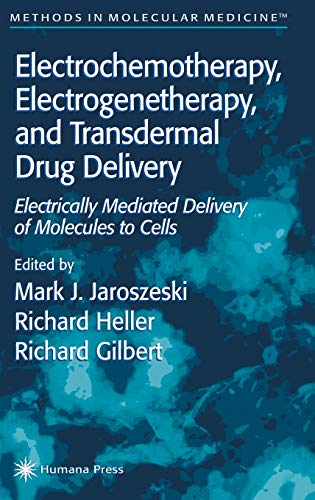 9780896036062: Electrochemotherapy, Electrogenetherapy, and Transdermal Drug Delivery: Electrically Mediated Delivery of Molecules to Cells (Methods in Molecular Medicine)